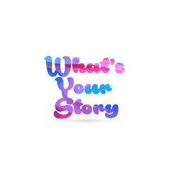 whats your story pink blue color word text logo vector image