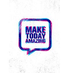 make today amazing inspiring creative motivation vector image