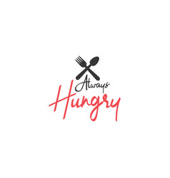 food quote lettering typography always hungry vector image