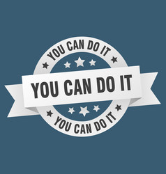 you can do it ribbon you can do it round white vector image