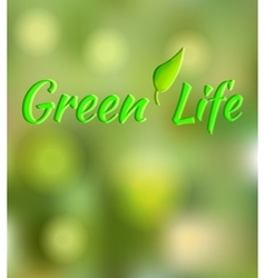 The text Green Life on green blurred background vector image