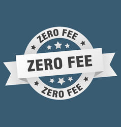 zero fee ribbon zero fee round white sign zero fee vector image