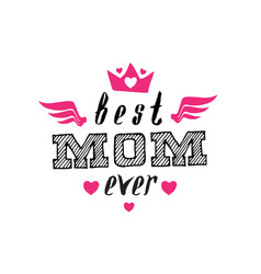 Best mom ever print for t-shirt with lettering vector
