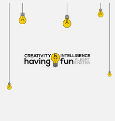Creativity is intelligence having fun wall vector