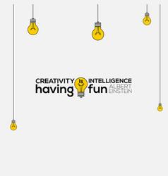 creativity is intelligence having fun wall vector image