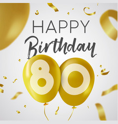 Happy birthday 80 eighty year gold balloon card vector