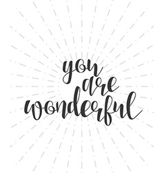 You are wonderful calligraphy phrase Quote vector