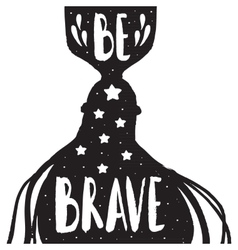 Be brave - lettering design vector