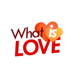 what is love - style emblem with pair of hearts on vector image