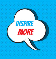 comic speech bubble with phrase inspire more vector image vector image