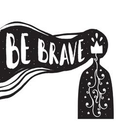 Be brave - lettering design vector