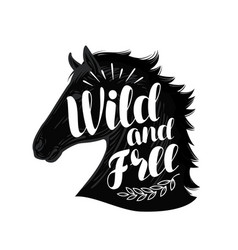 Horse wild and free lettering typographic vector