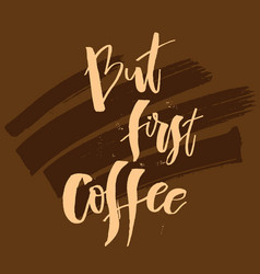 but first coffee funny morning handwritten vector image