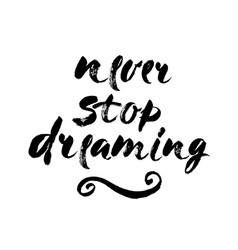 isolated phrase - never stop dreaming - on white vector image vector image