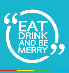 Eat drink and be merry design vector