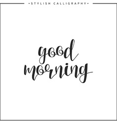 Good morning calligraphy phrase Quote calligraphy vector image vector image