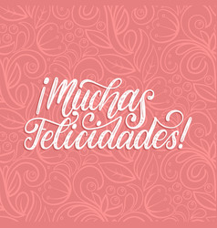Muchas felicidades translated from spanish vector