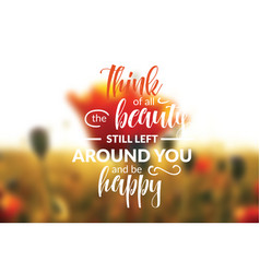 think all beauty still left around you vector image