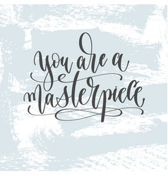 you are a masterpiece - hand lettering inscription vector image