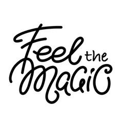 Feel the magic text lettering inspiring phrase vector