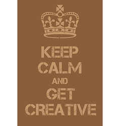 Keep Calm and Get creative poster vector image