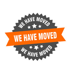 We have moved sign we have moved orange-black vector