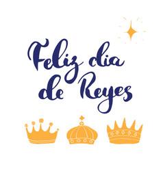 feliz dia de reyes happy day kings vector image