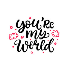 you are my world hand written lettering vector image