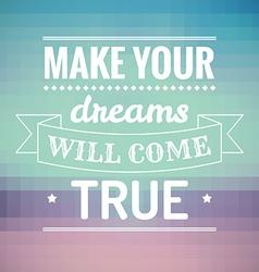 Make your dreams will come true vector