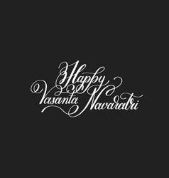 Happy vasanta navaratri hand written lettering vector