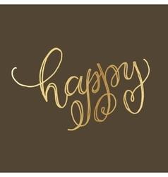 Golden hand lettering of the word happy vector