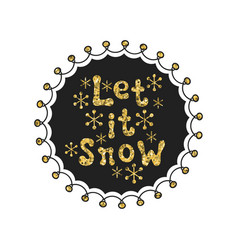 let it snow calligraphy gold phrase handwritten vector image
