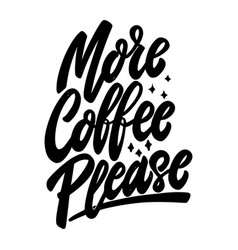 more coffee please lettering phrase on white vector image