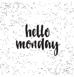 hello monday handwritten modern brush lettering vector image
