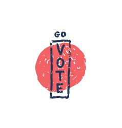 go vote - grunge hand drawn vector image