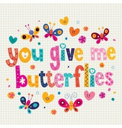 You give me butterflies card vector image