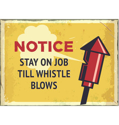 grunge retro metal sign with notice stay on job vector image