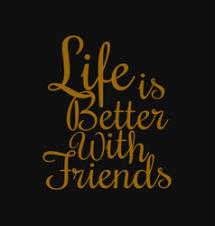 Life is better with friends - motivational quotes vector