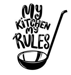 Soup ladle with slogan my kitchen my rules vector