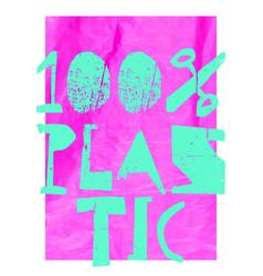 100 percent plastic slogan realistic message vector image
