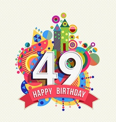 Happy birthday 49 year greeting card poster color vector