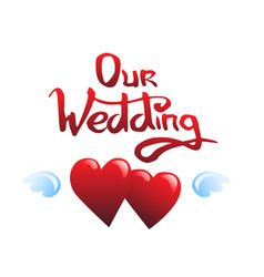 Our wedding lettering and hearts vector