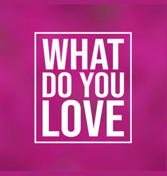 What do you love love quote with modern background vector