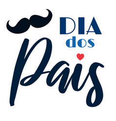 dia dos pais - fathers day lettering on portuguese vector image