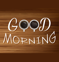 good morning two cup of coffee on wooden table vector image