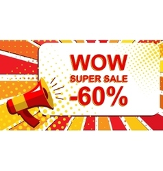 Megaphone with WOW SUPER SALE MINUS 60 PERCENT vector image vector image