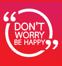 Dont worry be happy lettering design vector