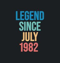 Legend since july 1982 - retro vintage birthday vector