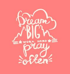 Dream big work hard pray often handwriting vector