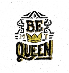 Be my queen Vintage poster with quote vector